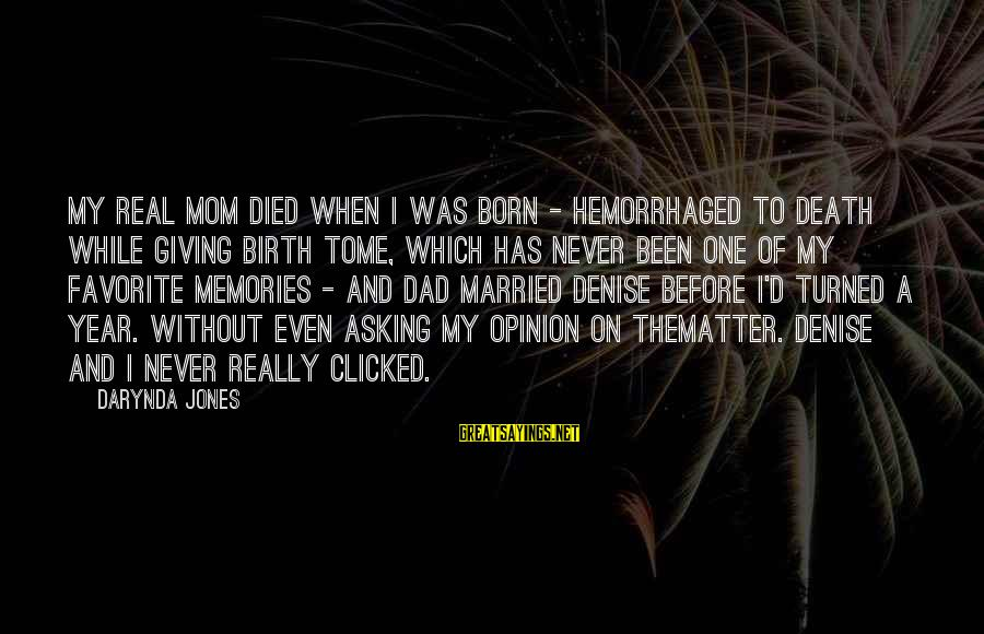 Death Dad Sayings By Darynda Jones: My real mom died when I was born - hemorrhaged to death while giving birth