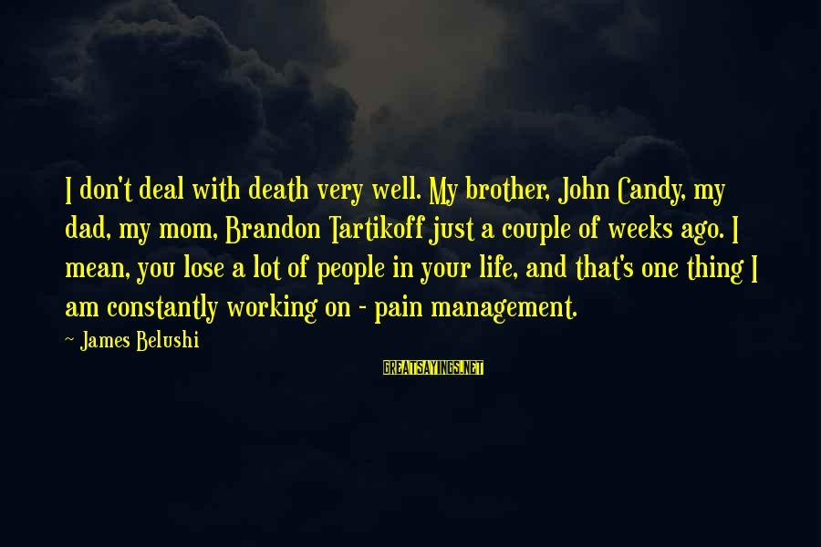 Death Dad Sayings By James Belushi: I don't deal with death very well. My brother, John Candy, my dad, my mom,