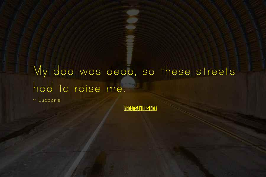 Death Dad Sayings By Ludacris: My dad was dead, so these streets had to raise me.