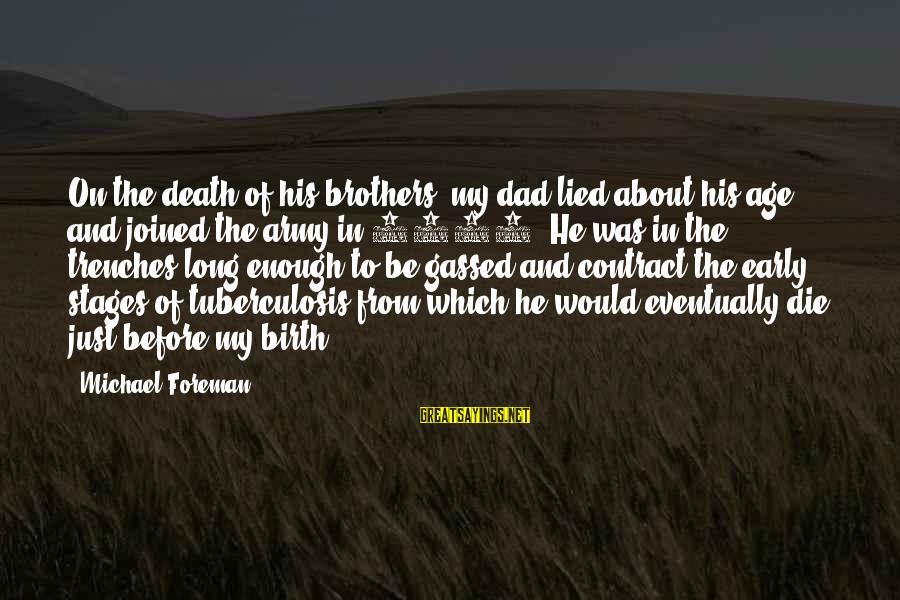 Death Dad Sayings By Michael Foreman: On the death of his brothers, my dad lied about his age and joined the