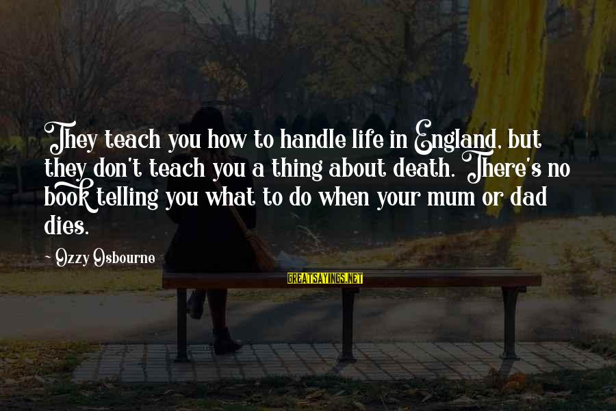 Death Dad Sayings By Ozzy Osbourne: They teach you how to handle life in England, but they don't teach you a