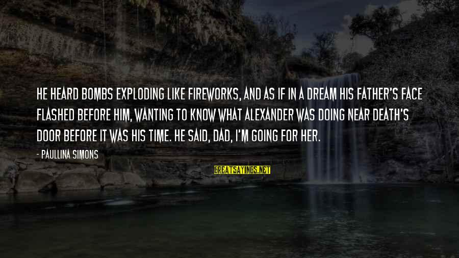 Death Dad Sayings By Paullina Simons: He heard bombs exploding like fireworks, and as if in a dream his father's face