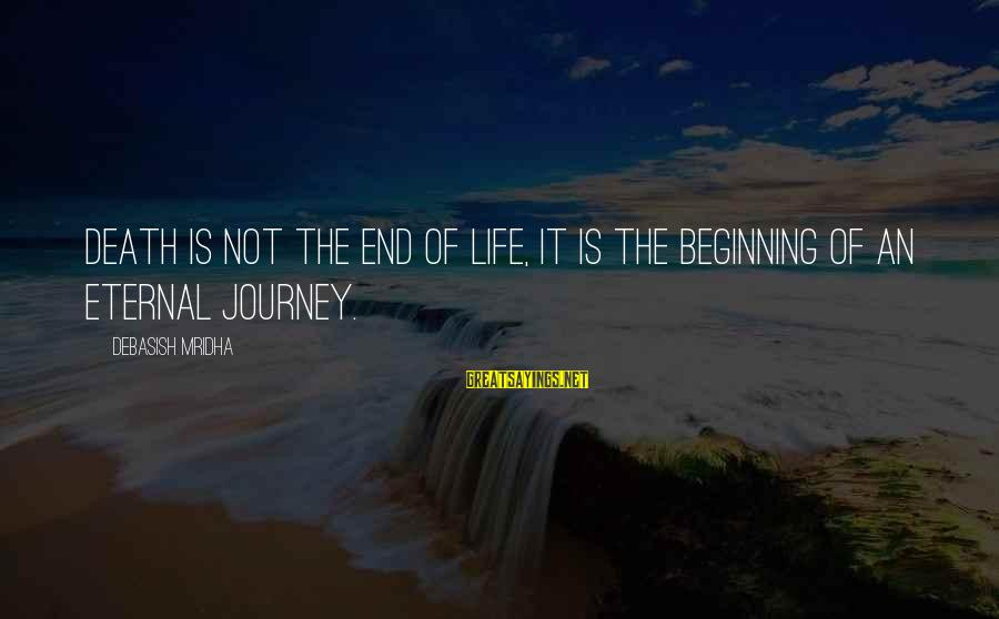Death End Of Life Sayings By Debasish Mridha: Death is not the end of life, it is the beginning of an eternal journey.