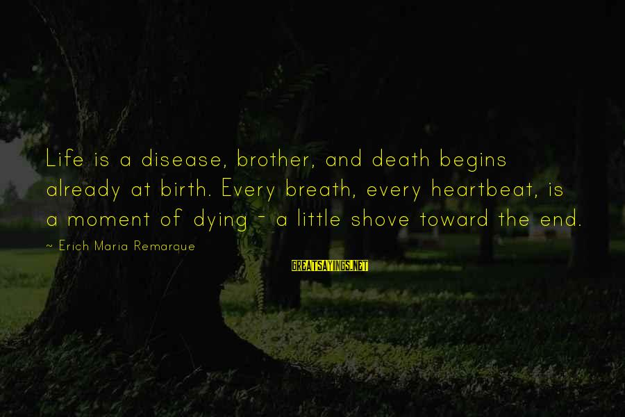 Death End Of Life Sayings By Erich Maria Remarque: Life is a disease, brother, and death begins already at birth. Every breath, every heartbeat,