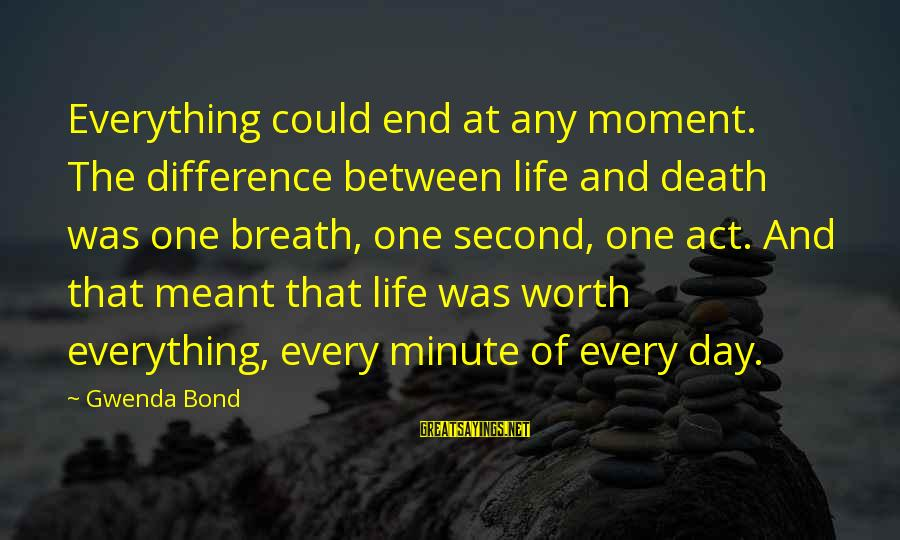 Death End Of Life Sayings By Gwenda Bond: Everything could end at any moment. The difference between life and death was one breath,