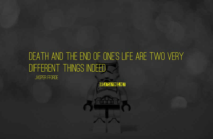 Death End Of Life Sayings By Jasper Fforde: Death and the end of one's life are two very different things indeed.