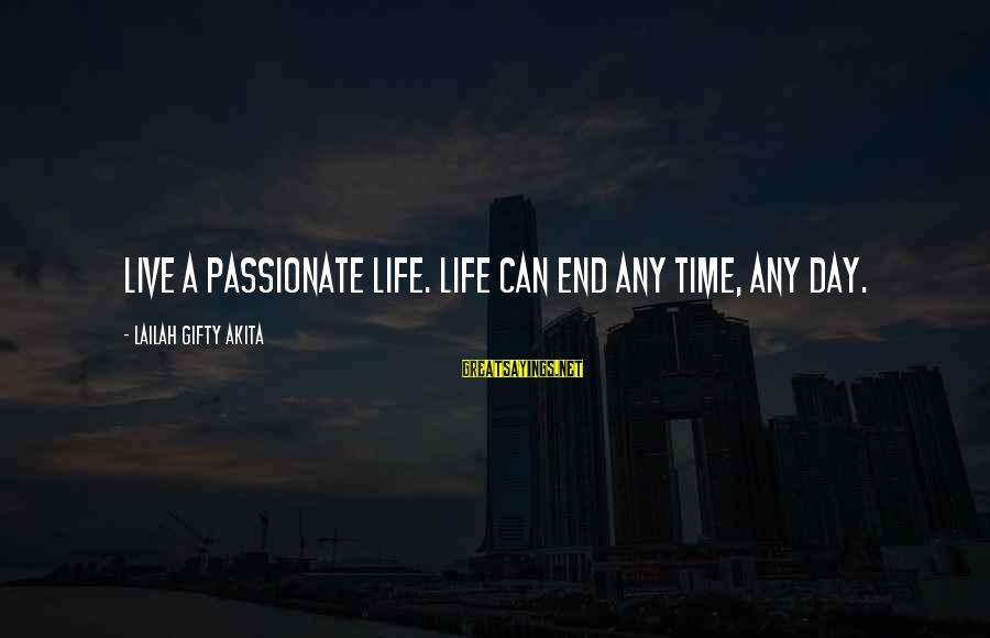 Death End Of Life Sayings By Lailah Gifty Akita: Live a passionate life. Life can end any time, any day.