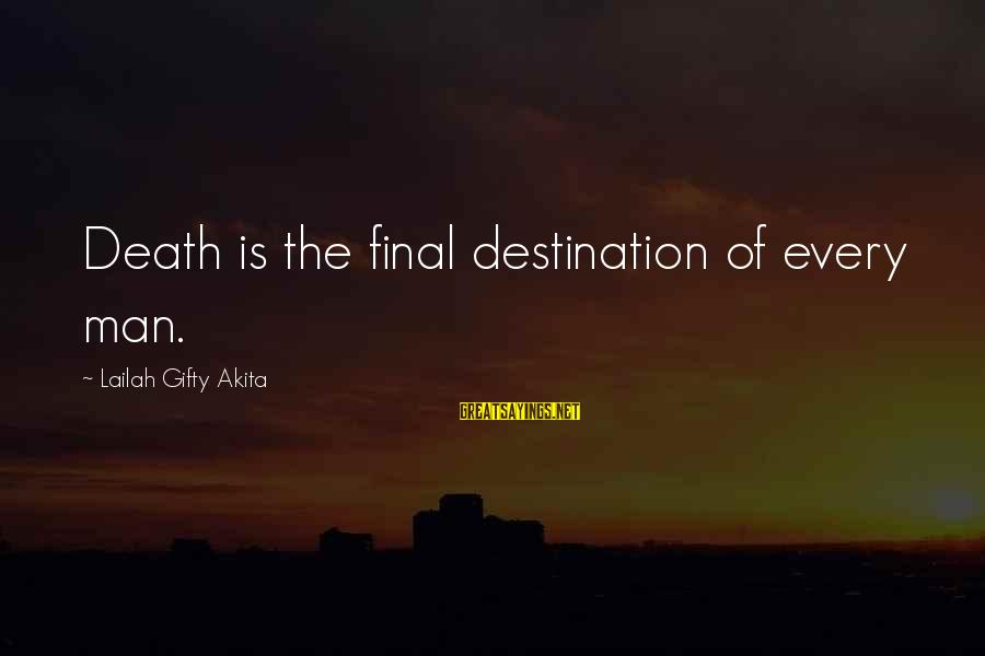 Death End Of Life Sayings By Lailah Gifty Akita: Death is the final destination of every man.