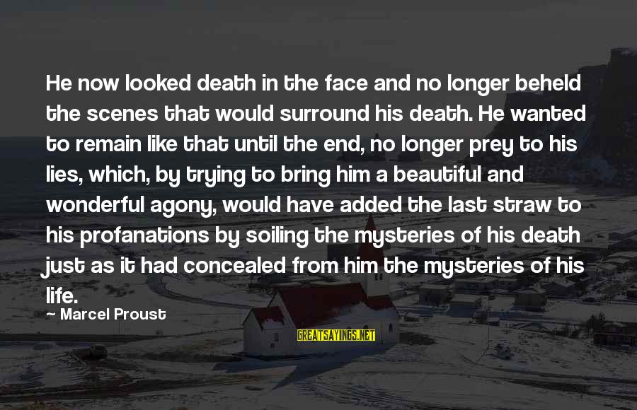 Death End Of Life Sayings By Marcel Proust: He now looked death in the face and no longer beheld the scenes that would