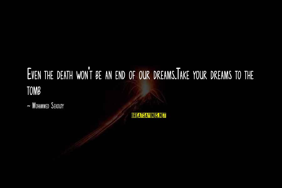 Death End Of Life Sayings By Mohammed Sekouty: Even the death won't be an end of our dreams.Take your dreams to the tomb