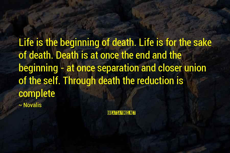 Death End Of Life Sayings By Novalis: Life is the beginning of death. Life is for the sake of death. Death is