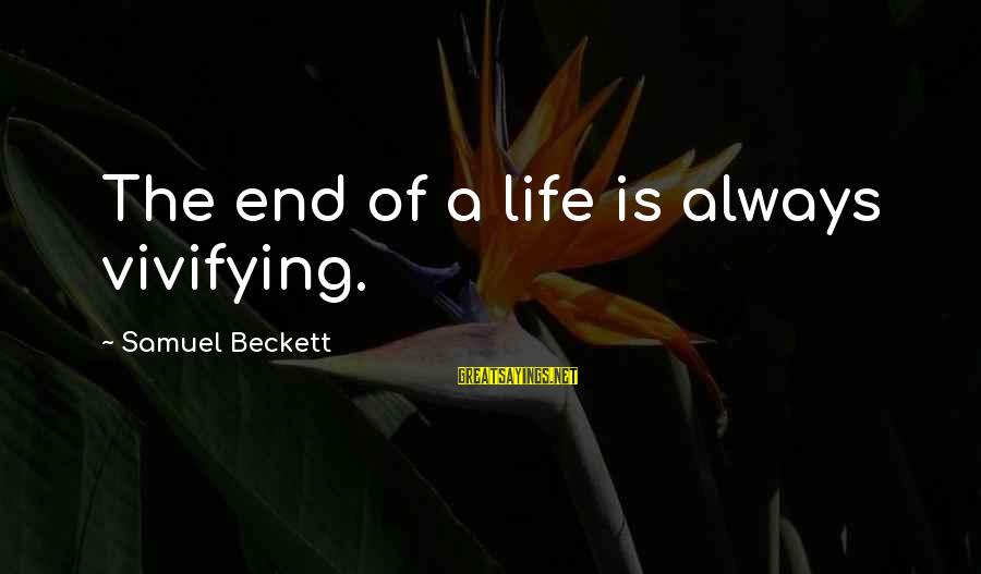 Death End Of Life Sayings By Samuel Beckett: The end of a life is always vivifying.