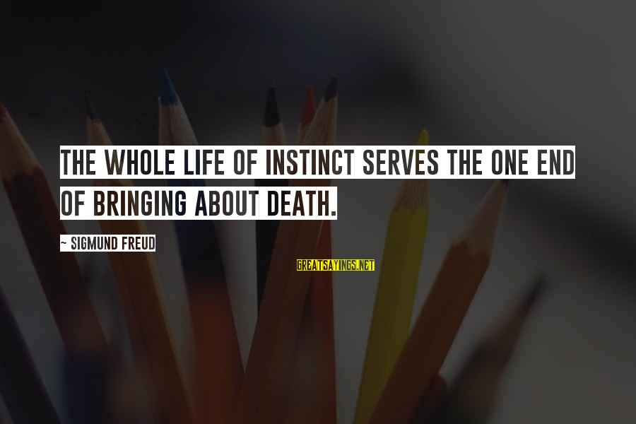 Death End Of Life Sayings By Sigmund Freud: The whole life of instinct serves the one end of bringing about death.