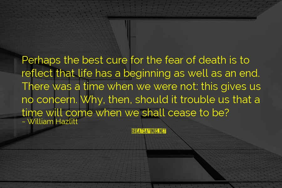 Death End Of Life Sayings By William Hazlitt: Perhaps the best cure for the fear of death is to reflect that life has