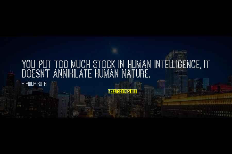Death From Collateral Beauty Sayings By Philip Roth: You put too much stock in human intelligence, it doesn't annihilate human nature.