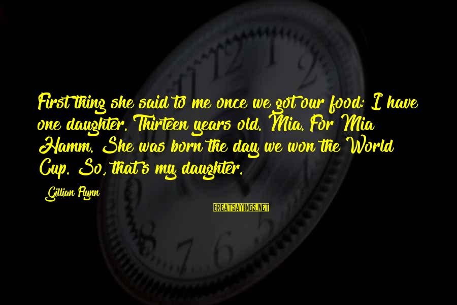 Death Gordon B Hinckley Sayings By Gillian Flynn: First thing she said to me once we got our food: I have one daughter.