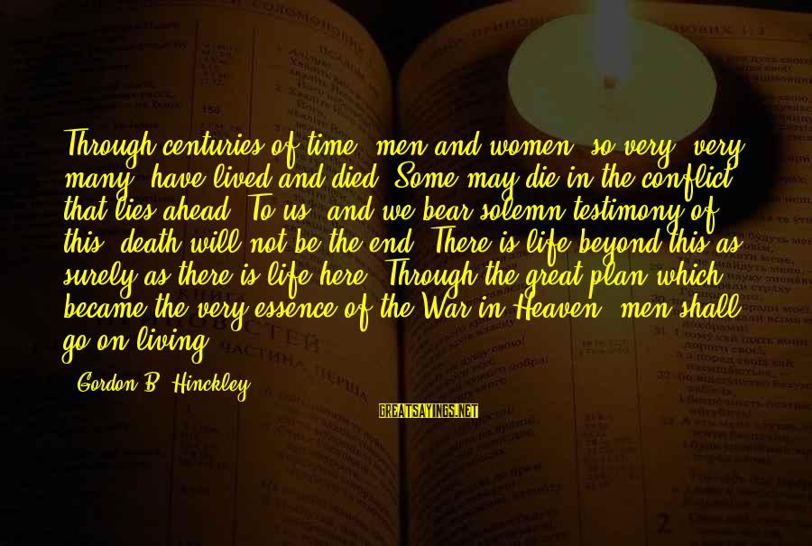 Death Gordon B Hinckley Sayings By Gordon B. Hinckley: Through centuries of time, men and women, so very, very many, have lived and died.