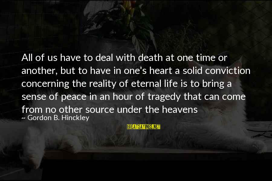 Death Gordon B Hinckley Sayings By Gordon B. Hinckley: All of us have to deal with death at one time or another, but to
