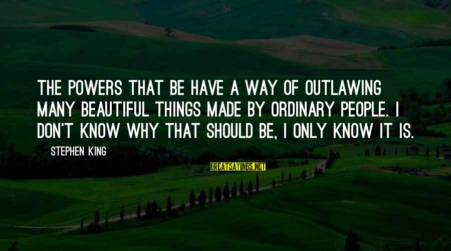 Death In Arabic Sayings By Stephen King: The powers that be have a way of outlawing many beautiful things made by ordinary