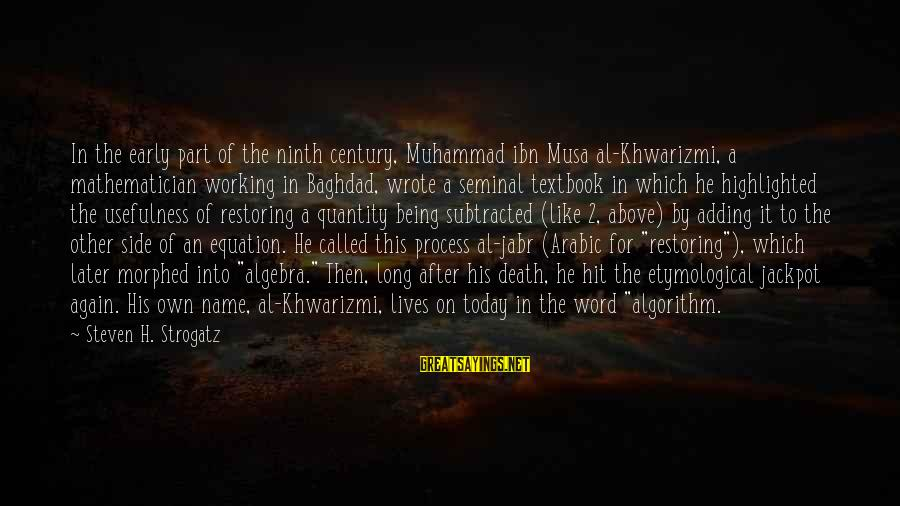 Death In Arabic Sayings By Steven H. Strogatz: In the early part of the ninth century, Muhammad ibn Musa al-Khwarizmi, a mathematician working