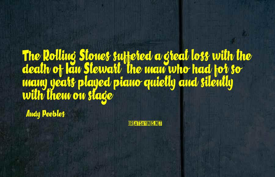 Death Of Great Man Sayings By Andy Peebles: The Rolling Stones suffered a great loss with the death of Ian Stewart, the man