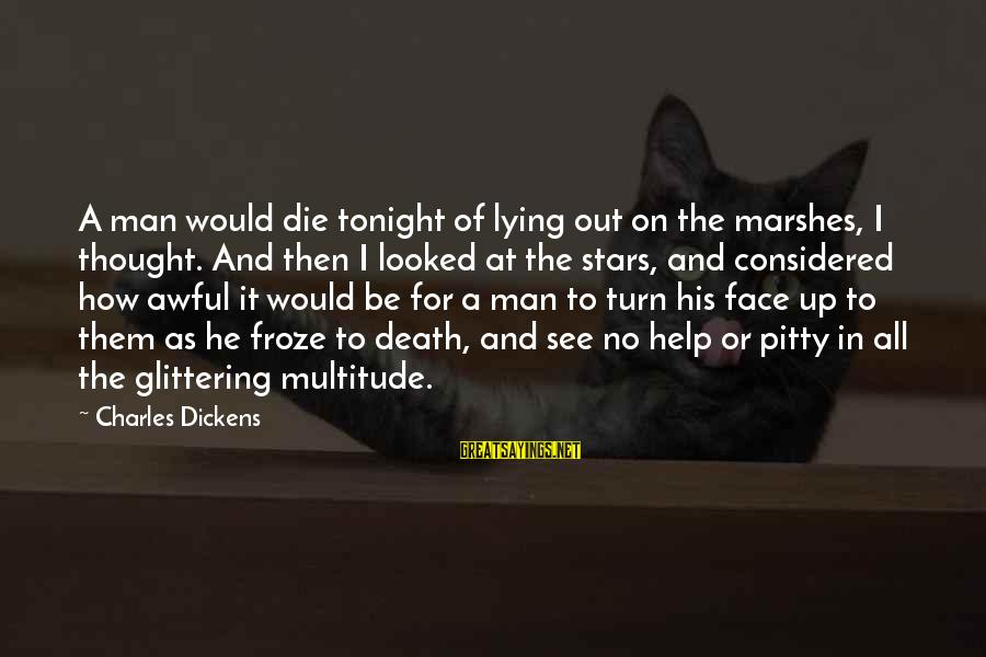 Death Of Great Man Sayings By Charles Dickens: A man would die tonight of lying out on the marshes, I thought. And then