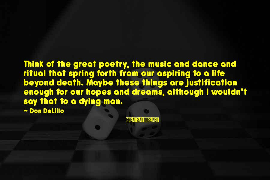 Death Of Great Man Sayings By Don DeLillo: Think of the great poetry, the music and dance and ritual that spring forth from