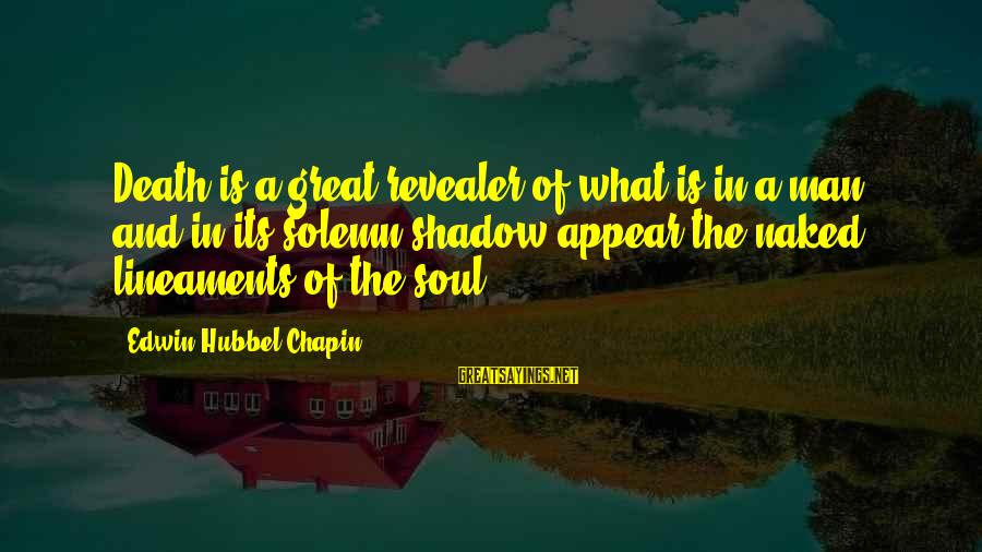 Death Of Great Man Sayings By Edwin Hubbel Chapin: Death is a great revealer of what is in a man, and in its solemn