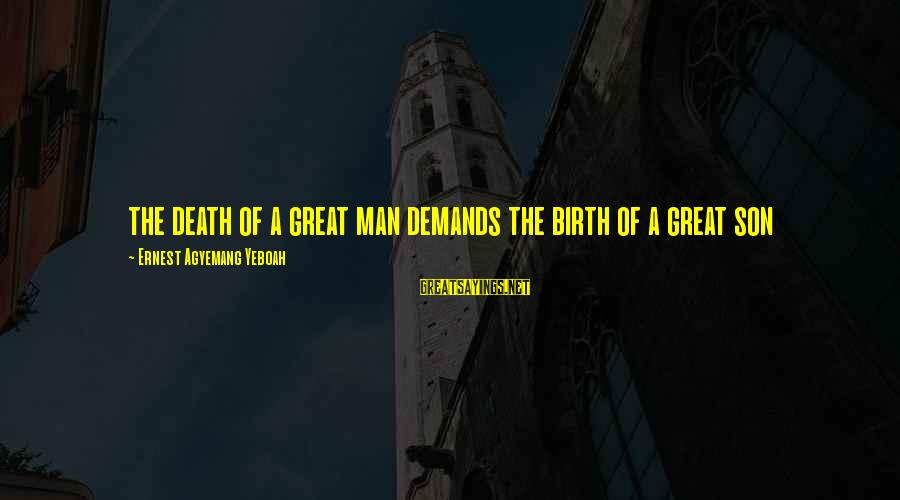Death Of Great Man Sayings By Ernest Agyemang Yeboah: the death of a great man demands the birth of a great son