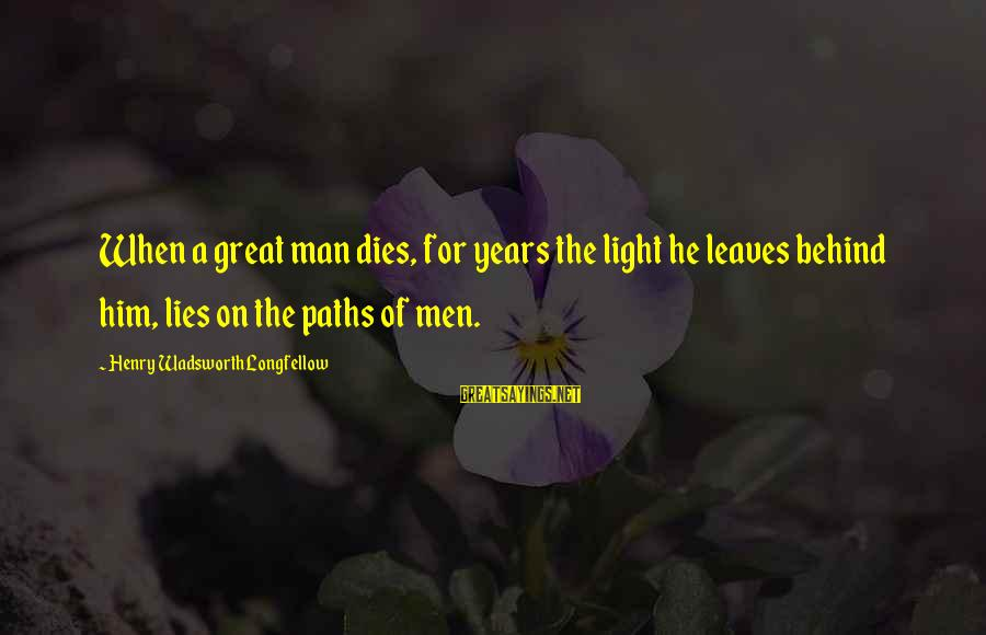 Death Of Great Man Sayings By Henry Wadsworth Longfellow: When a great man dies, for years the light he leaves behind him, lies on