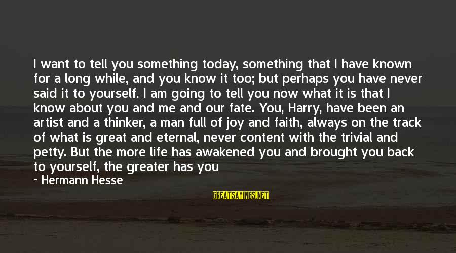 Death Of Great Man Sayings By Hermann Hesse: I want to tell you something today, something that I have known for a long