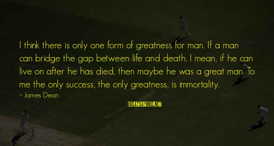 Death Of Great Man Sayings By James Dean: I think there is only one form of greatness for man. If a man can