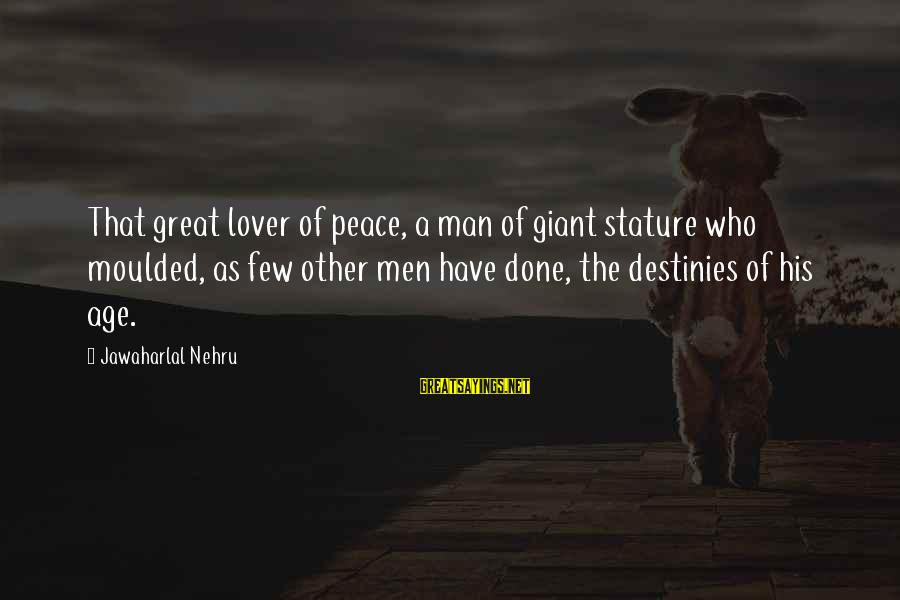 Death Of Great Man Sayings By Jawaharlal Nehru: That great lover of peace, a man of giant stature who moulded, as few other