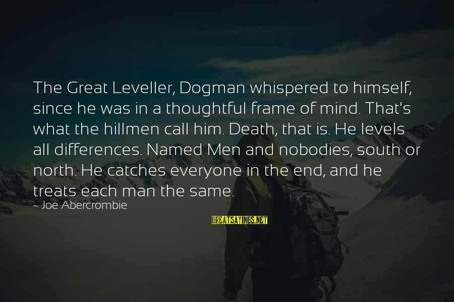 Death Of Great Man Sayings By Joe Abercrombie: The Great Leveller, Dogman whispered to himself, since he was in a thoughtful frame of
