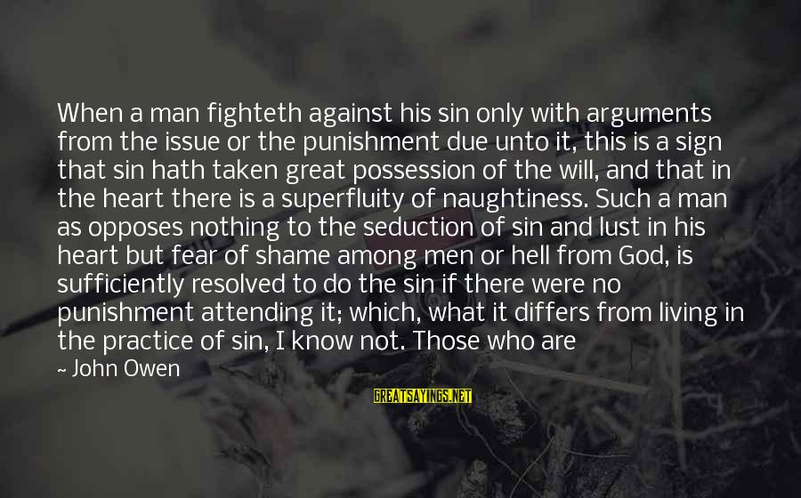 Death Of Great Man Sayings By John Owen: When a man fighteth against his sin only with arguments from the issue or the