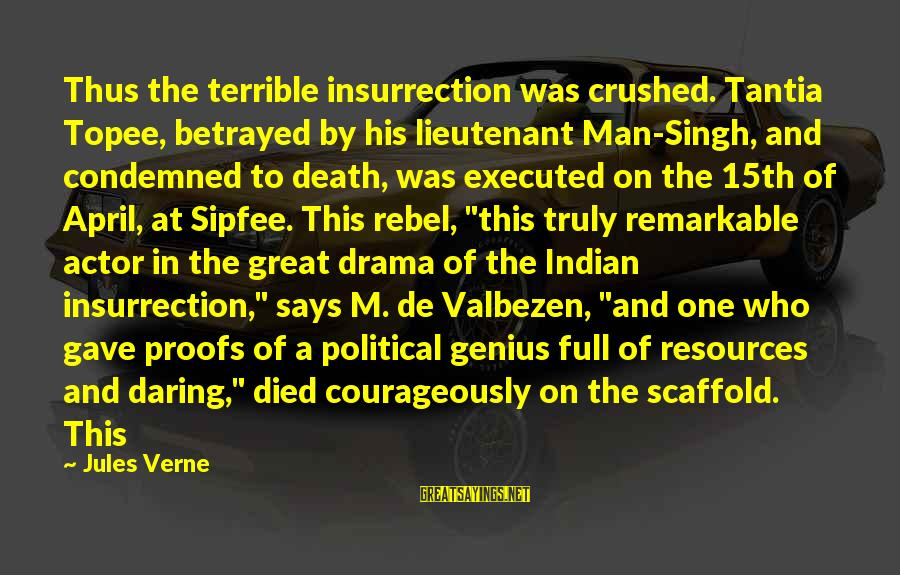 Death Of Great Man Sayings By Jules Verne: Thus the terrible insurrection was crushed. Tantia Topee, betrayed by his lieutenant Man-Singh, and condemned