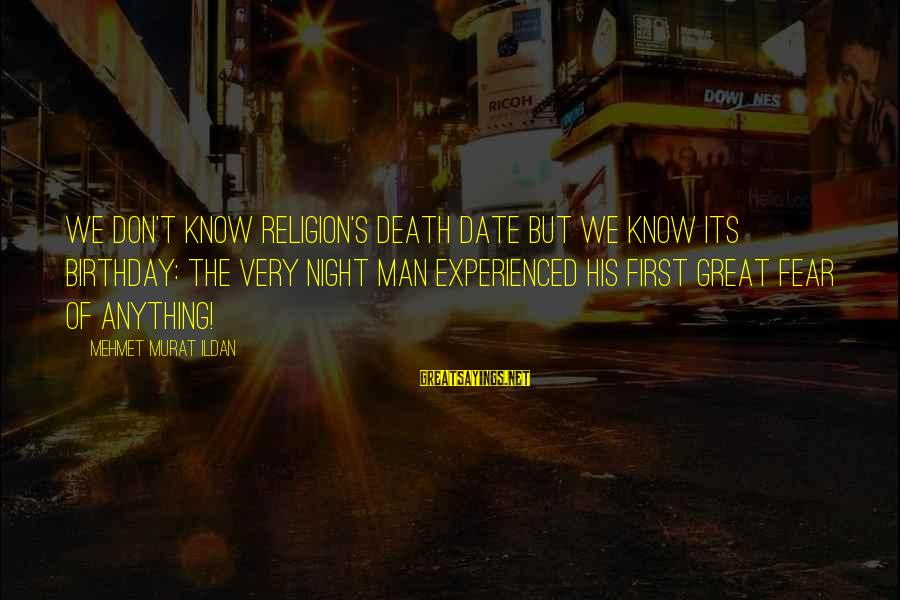 Death Of Great Man Sayings By Mehmet Murat Ildan: We don't know Religion's death date but we know its birthday: The very night man