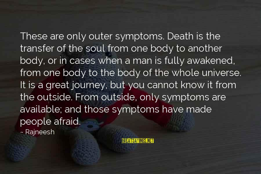 Death Of Great Man Sayings By Rajneesh: These are only outer symptoms. Death is the transfer of the soul from one body