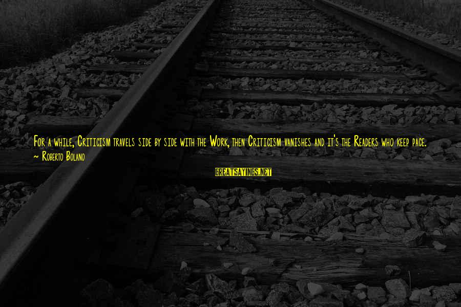 Death Of Great Man Sayings By Roberto Bolano: For a while, Criticism travels side by side with the Work, then Criticism vanishes and