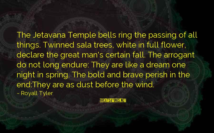 Death Of Great Man Sayings By Royall Tyler: The Jetavana Temple bells ring the passing of all things. Twinned sala trees, white in