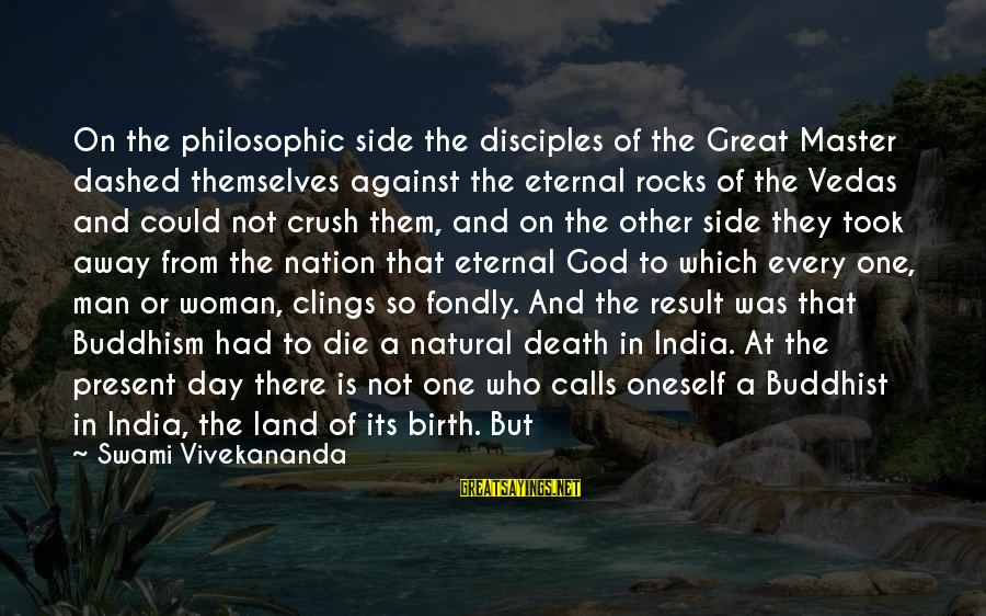 Death Of Great Man Sayings By Swami Vivekananda: On the philosophic side the disciples of the Great Master dashed themselves against the eternal