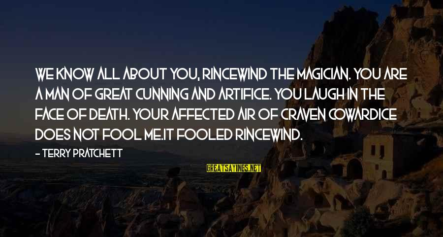 Death Of Great Man Sayings By Terry Pratchett: We know all about you, Rincewind the magician. You are a man of great cunning