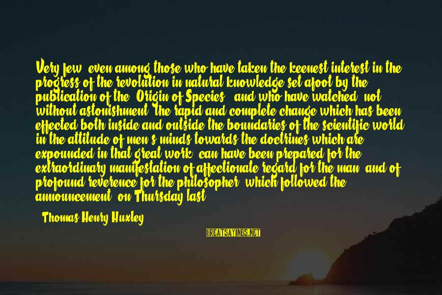 Death Of Great Man Sayings By Thomas Henry Huxley: Very few, even among those who have taken the keenest interest in the progress of
