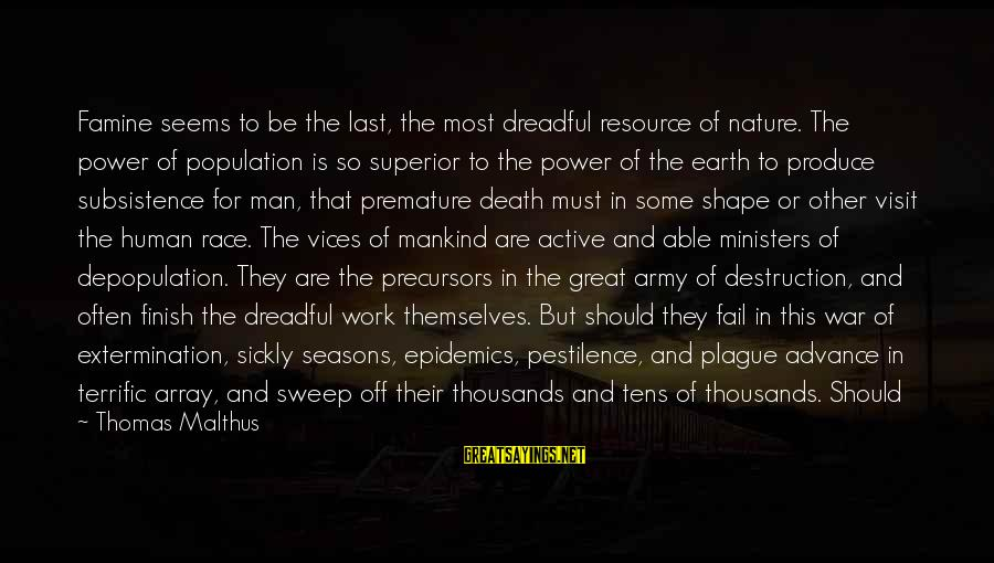 Death Of Great Man Sayings By Thomas Malthus: Famine seems to be the last, the most dreadful resource of nature. The power of