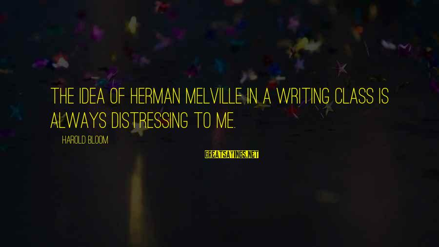 Death Penalty Cost Sayings By Harold Bloom: The idea of Herman Melville in a writing class is always distressing to me.