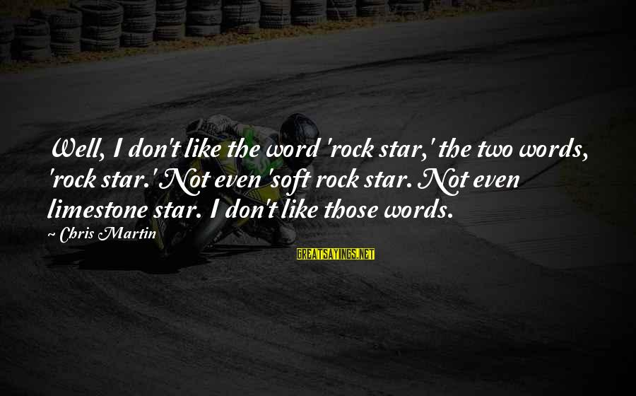 Death Remembrance Day Sayings By Chris Martin: Well, I don't like the word 'rock star,' the two words, 'rock star.' Not even