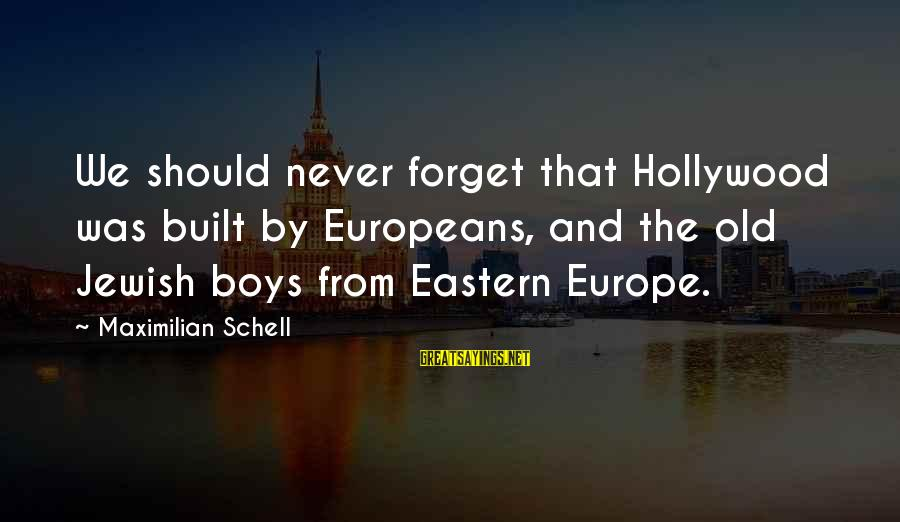 Death Remembrance Day Sayings By Maximilian Schell: We should never forget that Hollywood was built by Europeans, and the old Jewish boys
