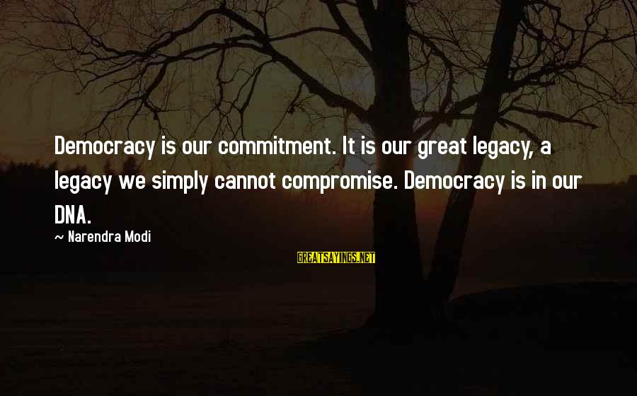 Death Remembrance Day Sayings By Narendra Modi: Democracy is our commitment. It is our great legacy, a legacy we simply cannot compromise.