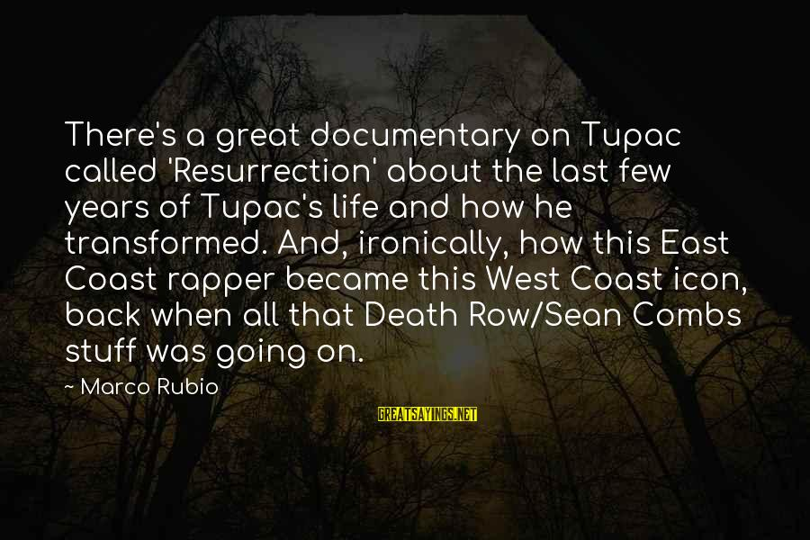 Death Row Last Sayings By Marco Rubio: There's a great documentary on Tupac called 'Resurrection' about the last few years of Tupac's