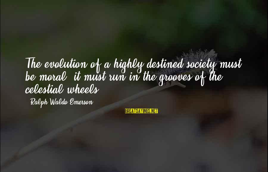 Death Row Last Sayings By Ralph Waldo Emerson: The evolution of a highly destined society must be moral; it must run in the
